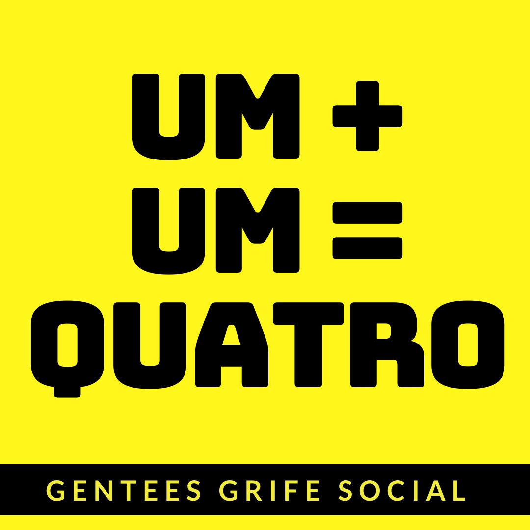 Na Gentees Grife Social 1 + 1 = 4